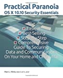 Practical Paranoia: OS X Security Essentials for Home and Business: The easy step-by-step guide to hardening your OS X security
