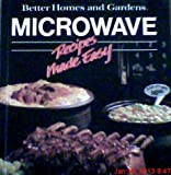 Better Homes and Gardens Microwave Recipes Made Easy