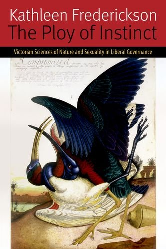 The Ploy of Instinct: Victorian Sciences of Nature and Sexuality in Liberal Governance (Forms of Living (FUP)) by Kathleen Frederickson