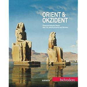 Orient & Okzident: Österreichische Maler des 19. Jahrhunderts auf Reisen. Katalogbuch zur Ausstellung im Belvedere in Wien vom 29.6.-14.10.2012