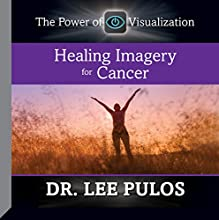 Healing Imagery for Cancer  by Dr. Lee Pulos Narrated by Dr. Lee Pulos