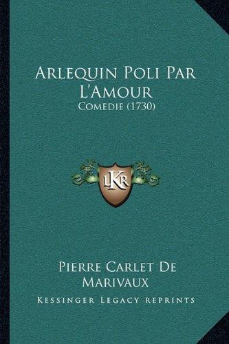 Arlequin Poli Par L'Amour: Comedie (1730)