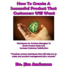 How to Create a Successful Product That Customers Will Want: Techniques for Product Managers to Boost Product Sales and Increase Customer Satisfaction | Livre audio Auteur(s) : Jim Anderson Narrateur(s) : Jim Anderson
