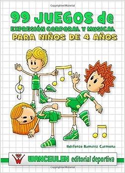 99 Juegos de Expresión Corporal y Musical (4 Años) (Spanish Edition