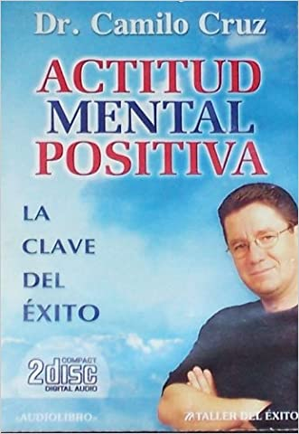 Actitud Mental Positiva/ Positive Mental Attitude: La Clave Del Exito (Spanish Edition) written by Dr. Camilo Cruz