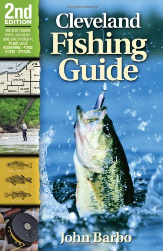 Cleveland Fishing Guide 2nd Edition: Including the Lake Erie Shoreline, Inland Lakes, Reservoirs, Ponds, Rivers, and Streams