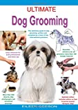 img - for Ultimate Dog Grooming: The Definitive Guide to Dog Grooming, Written and Compiled by a Team of Top International Groomers book / textbook / text book