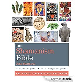 The Shamanism Bible: The definitive guide to Shamanic thought and practice (Godsfield Bibles) (English Edition)