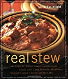 Real Stew: 300 Recipes for Authentic Home-Cooked Cassoulet, Gumbo, Chili, Curry, Minestrone, Bouillabaise, Stroganoff, Goulash, Chowder, and Much More (Non)