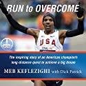 Run to Overcome: The Inspiring Story of an American Champion's Long-Distance Quest to Achieve a Big Dream Hörbuch von Meb Keflezighi, Dick Patrick Gesprochen von: Jon Gauger