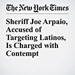 Sheriff Joe Arpaio, Accused of Targeting Latinos, Is Charged with Contempt | Fernanda Santos