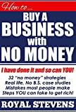 HOW TO BUY A BUSINESS WITH NO MONEY: Buy Any Business... Even If You Are Flat Broke!