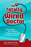 The Totally Wired Doctor: Social media, the Internet & marketing technology for medical practices