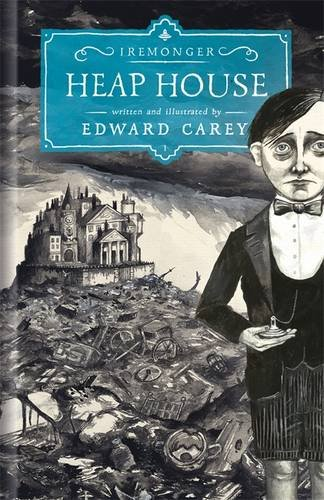 Heap House: The Iremonger Trilogy