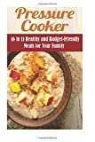 Pressure Cooker (6 in 1): Healthy and Budget-Friendly Meals for Your Family (Instant Pot Pressure Cooker & Budget Friendly Recipes)