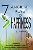 7 Ancient Keys to Happiness: A 90 Day, Lesson-a-Day Guide to Achieving Inner-Bliss