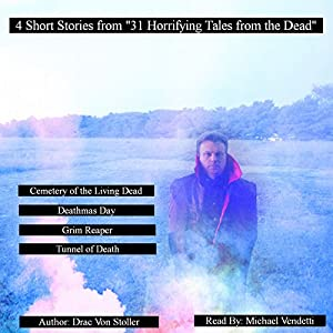 4 Short Stories from '31 Horrifying Tales from the Dead': Cemetery of the Living Dead, Deathmas Day, Grim Reaper, and Tunnel of Death Audiobook