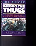 Among the Thugs (0393033813) by Bill Buford