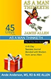 img - for 45 Days with As A Man Thinketh: A 45-Day Success Journal Blended with Wisdom from James Allen (Volume 11) book / textbook / text book