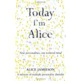 Today I'm Alice: Nine Personalities, One Tortured Mindby Alice Jamieson