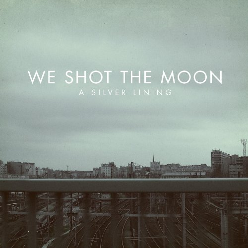 Fear and Love &amp; A Silver Lining by We Shot The Moon