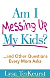 img - for Am I Messing Up My Kids? book / textbook / text book
