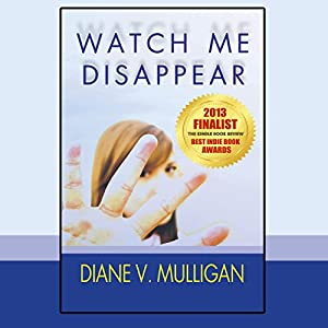 Watch Me Disappear | [Diane Vanaskie Mulligan]
