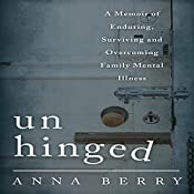 Unhinged: A Memoir of Enduring, Surviving and Overcoming Family Mental Illness | [Anna Berry]