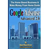Google Adsense Advanced 2.0 Black And White Version: The Home Based Business & Make Money From Home Guide ~ Ryan Wade Brown