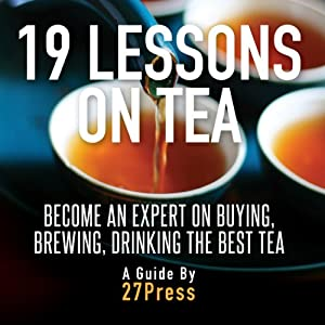 19 Lessons on Tea: Become an Expert on Buying, Brewing, and Drinking the Best Tea | [27Press]