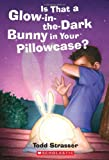 Is That A Glow-in-the-Dark Bunny In Your Pillowcase? (0439776961) by Strasser, Todd