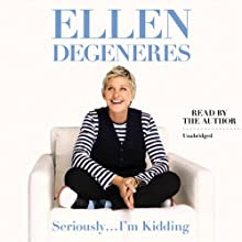 Seriously...I'm Kidding (       UNABRIDGED) by Ellen DeGeneres Narrated by Ellen DeGeneres