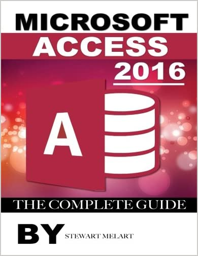 Microsoft Access 2016 The Complete Guide By StewartMelart