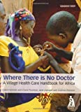 img - for Where There is No Doctor: A Village Health Care Handbook for Africa NEW EDITION by David Werner, Carol Thuman, Jane Maxwell, Andrew Pearson (2004) Paperback book / textbook / text book