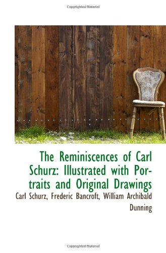 The Reminiscences of Carl Schurz: Illustrated with Portraits and Original Drawings