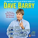 You Can Date Boys When You're Forty: Dave Barry on Parenting and Other Topics He Knows Very Little About (       UNABRIDGED) by Dave Barry Narrated by Dave Barry