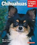 Chihuahuas (Barron's Complete Pet Owner's Manuals)