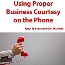 Using Proper Business Courtesy on the Phone Audiobook by Susanna Kate Narrated by Susanna Kate