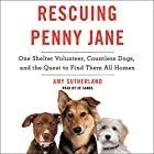 Rescuing Penny Jane: One Shelter Volunteer, Countless Dogs, and the Quest to Find Them All Homes Hörbuch von Amy Sutherland Gesprochen von: Xe Sands