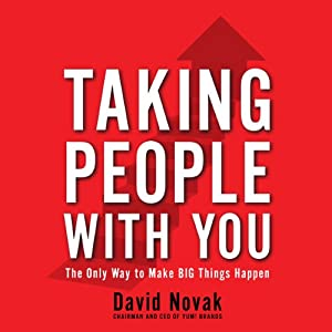 Taking People With You: The Only Way to Make Big Things Happen | [David Novak]