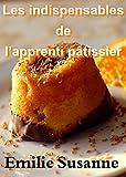 Les indispensables de l'apprenti pâtissier: Dessert...