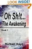 The Awakening: Book 1 - Oh Sh!t... series (Volume 1)