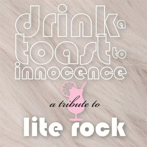 Album Art for Drink a Toast to Innocence: A Tribute to Lite Rock by Drink a Toast to Innocence: A Tribute to Lite Rock