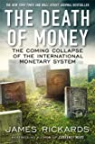 img - for By James Rickards The Death of Money: The Coming Collapse of the International Monetary System book / textbook / text book