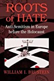 img - for Roots of Hate: Anti-Semitism in Europe before the Holocaust by Brustein, William I. (2003) Paperback book / textbook / text book