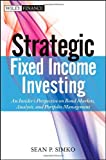 img - for Strategic Fixed Income Investing: An Insider's Perspective on Bond Markets, Analysis, and Portfolio Management book / textbook / text book