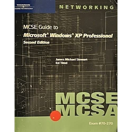 70-270 MCSE / MCSA Guide to Microsoft Windows XP Professional, Second Edition James Michael Stewart and Edward Tittel