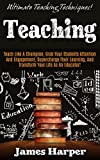 Teaching: Ultimate Teaching Techniques! - Teach Like A Champion, Grab Your Students Attention And Engagement, Supercharge Their Learning, and Transform ... Creativity, Productivity, Self Confidence)