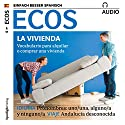 ECOS audio - La vivienda. 6/2017: Spanisch lernen Audio - Die eigene Wohnung Hörbuch von  div. Gesprochen von:  div.