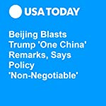 Beijing Blasts Trump 'One China' Remarks, Says Policy 'Non-Negotiable' | Doug Stanglin,David Jackson